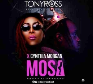 Tony Ross - Mosa Ft. Cynthia Morgan